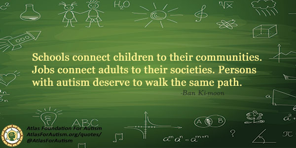 Schools connect children to their communities. Jobs connect adults to their societies. Persons with autism deserve to walk the same path.